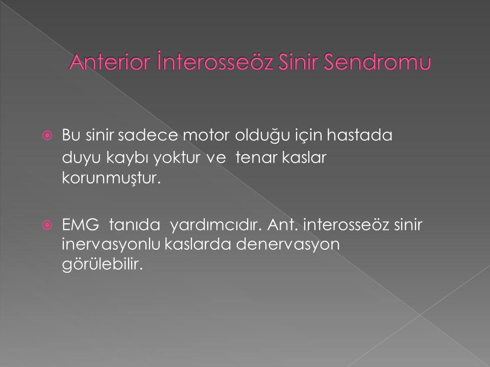  Bu sinir sadece motor olduğu için hastada duyu kaybı yoktur ve tenar kaslar korunmuştur.  EMG tanıda yardımcıdır. Ant. interosseöz sinir inervasyon