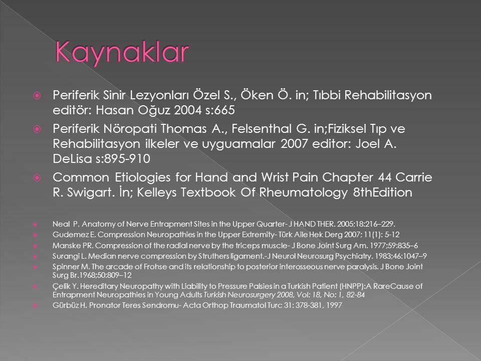  Periferik Sinir Lezyonları Özel S., Öken Ö. in; Tıbbi Rehabilitasyon editör: Hasan Oğuz 2004 s:665  Periferik Nöropati Thomas A., Felsenthal G. in;