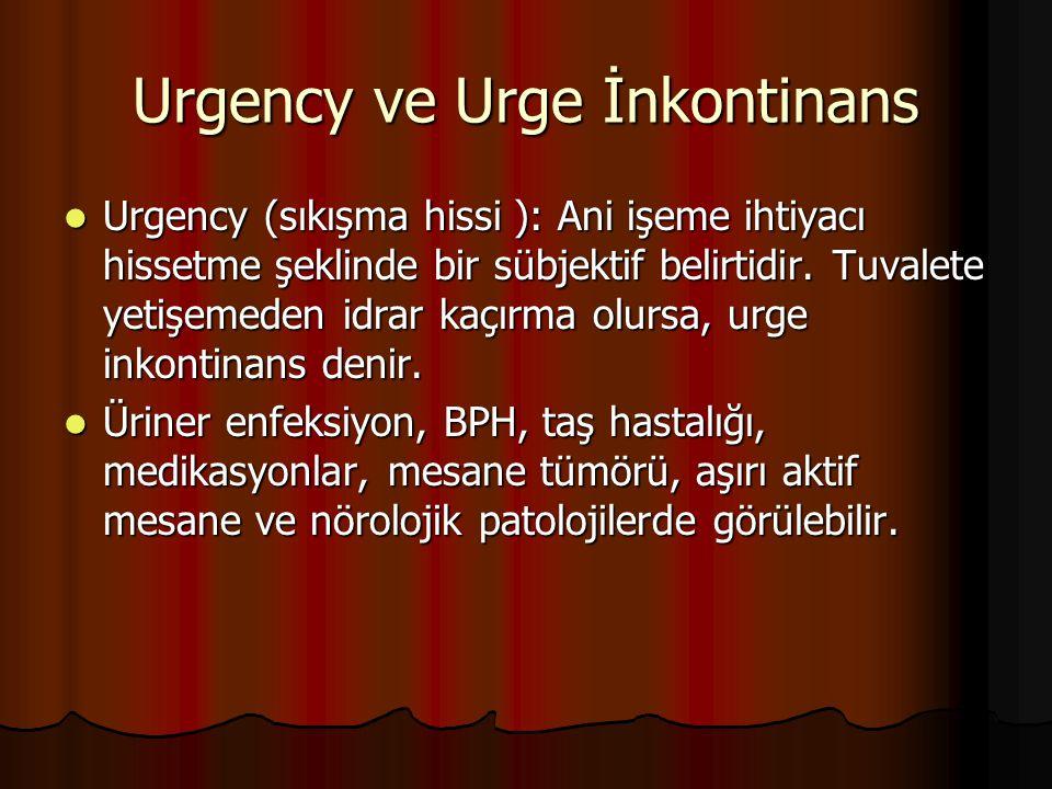 Urgency ve Urge İnkontinans Urgency (sıkışma hissi ): Ani işeme ihtiyacı hissetme şeklinde bir sübjektif belirtidir. Tuvalete yetişemeden idrar kaçırm
