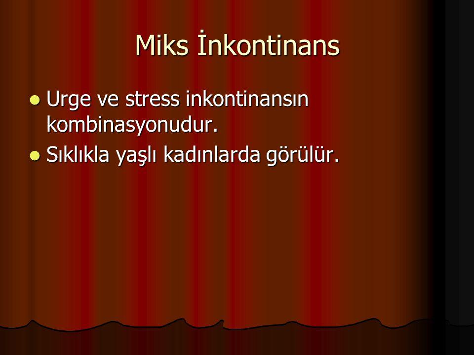 Miks İnkontinans Urge ve stress inkontinansın kombinasyonudur. Urge ve stress inkontinansın kombinasyonudur. Sıklıkla yaşlı kadınlarda görülür. Sıklık