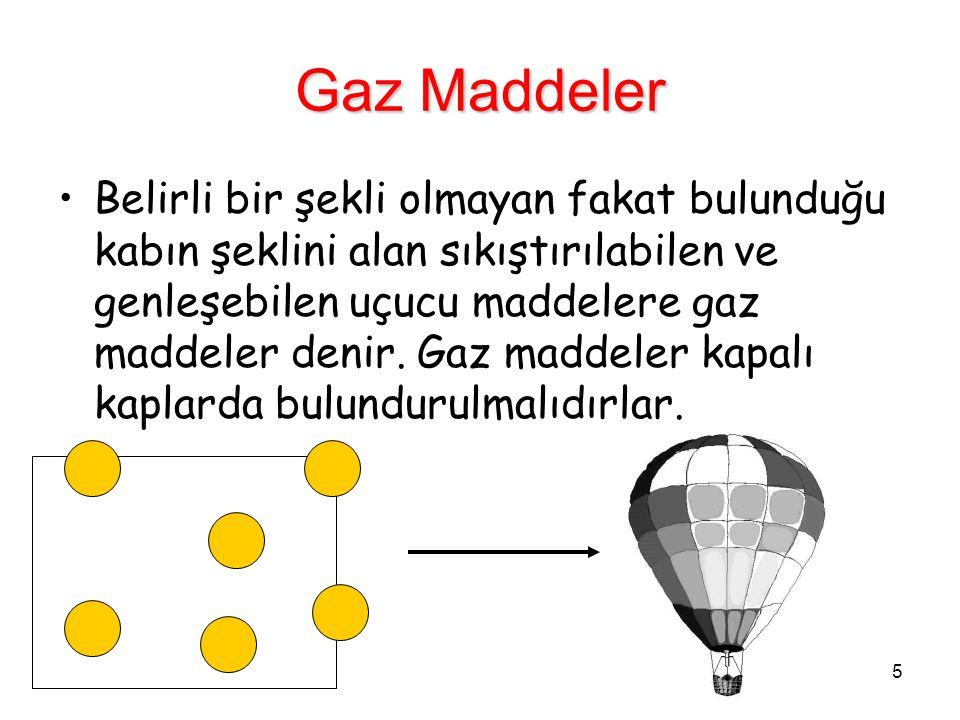 5 Gaz Maddeler Belirli bir şekli olmayan fakat bulunduğu kabın şeklini alan sıkıştırılabilen ve genleşebilen uçucu maddelere gaz maddeler denir. Gaz m