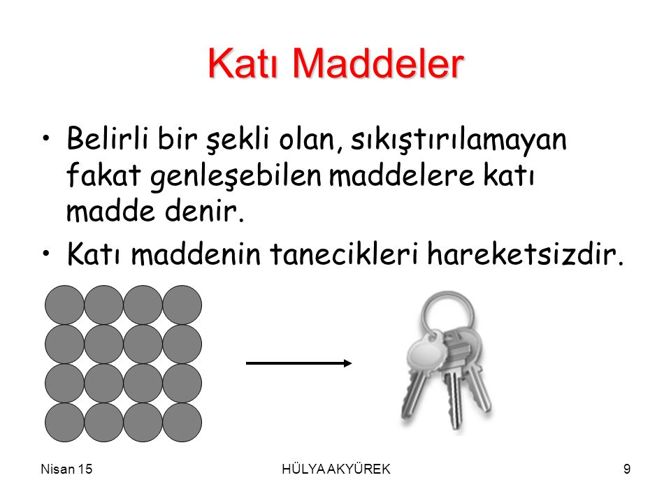 Nisan 15HÜLYA AKYÜREK40 ÖRNEK SORU: Maddenin hallerini ifade eden K, L ve M hakkında şu bilgiler verilmektedir: K : Belirli bir şekli ve belirli bir hacmi yoktur.