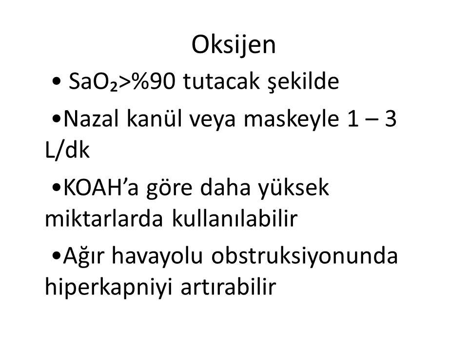 Oksijen SaO₂>%90 tutacak şekilde Nazal kanül veya maskeyle 1 – 3 L/dk KOAH'a göre daha yüksek miktarlarda kullanılabilir Ağır havayolu obstruksiyonund