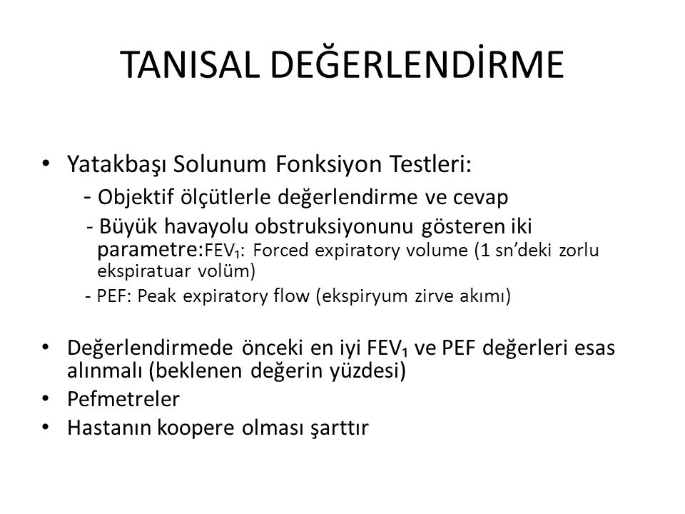 TANISAL DEĞERLENDİRME Yatakbaşı Solunum Fonksiyon Testleri: - Objektif ölçütlerle değerlendirme ve cevap - Büyük havayolu obstruksiyonunu gösteren iki