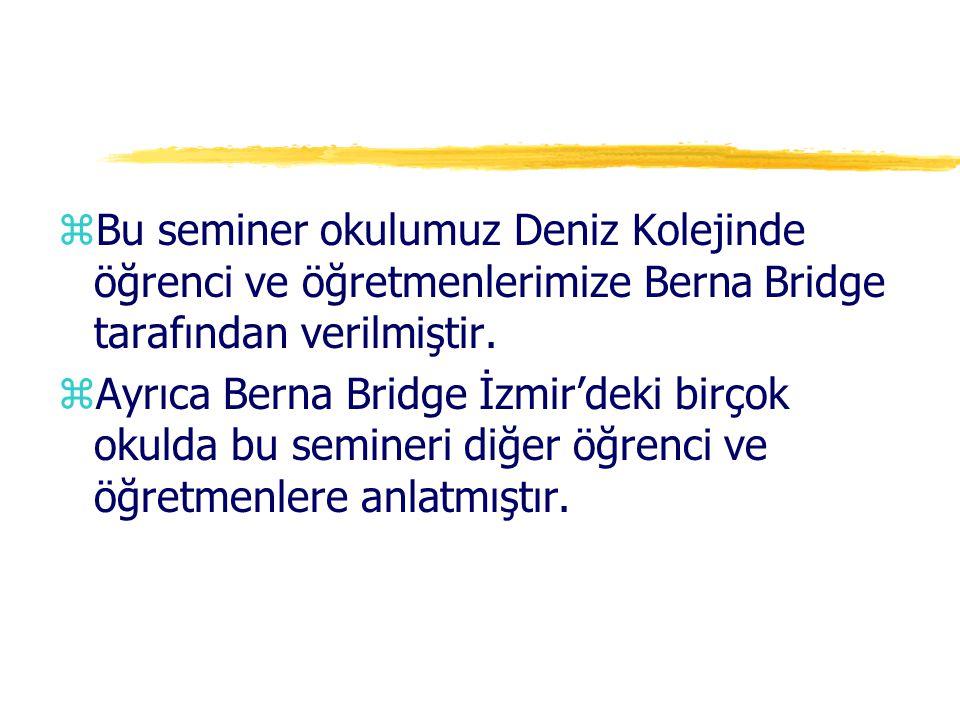 zBu seminer okulumuz Deniz Kolejinde öğrenci ve öğretmenlerimize Berna Bridge tarafından verilmiştir. zAyrıca Berna Bridge İzmir'deki birçok okulda bu