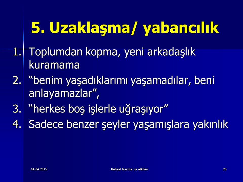 04.04.2015Ruhsal travma ve etkileri28 5.