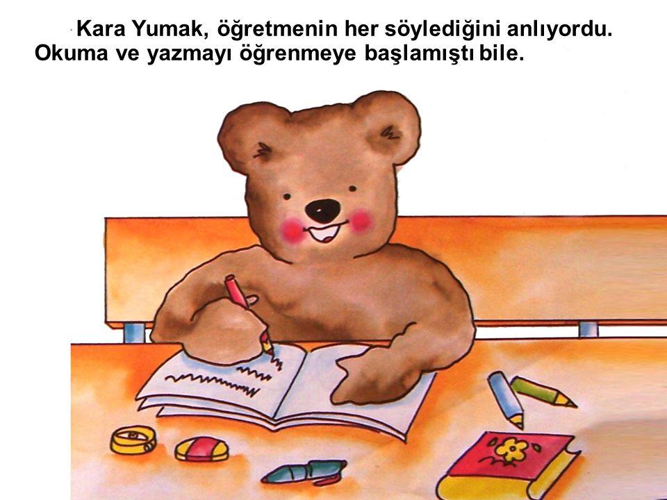 Kara Yumak, öğretmenin her söylediğini anlıyordu. Okuma ve yazmayı öğrenmeye başlamıştı bile.