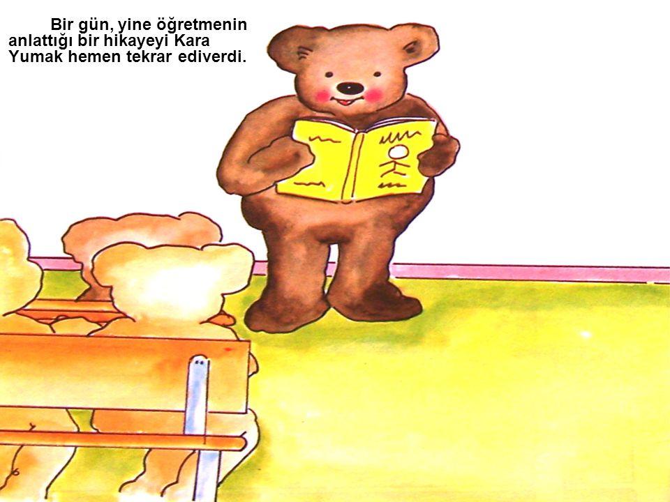 Bir gün, yine öğretmenin anlattığı bir hikayeyi Kara Yumak hemen tekrar ediverdi.