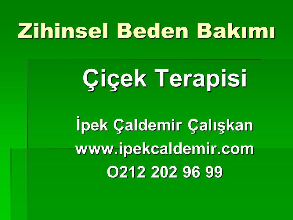 Zihinsel Beden Bakımı Çiçek Terapisi İpek Çaldemir Çalışkan www.ipekcaldemir.com O212 202 96 99