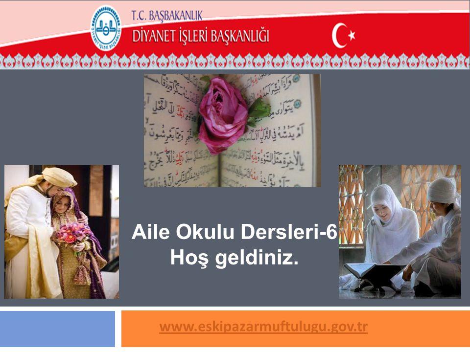 www.eskipazarmuftulugu.gov.tr Aile Okulu Dersleri-6 Hoş geldiniz.
