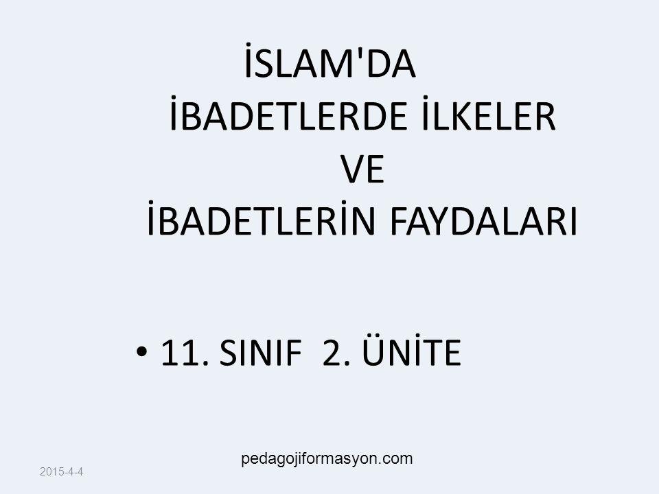2015-4-4 İSLAM'DA İBADETLERDE İLKELER VE İBADETLERİN FAYDALARI 11. SINIF 2. ÜNİTE pedagojiformasyon.com