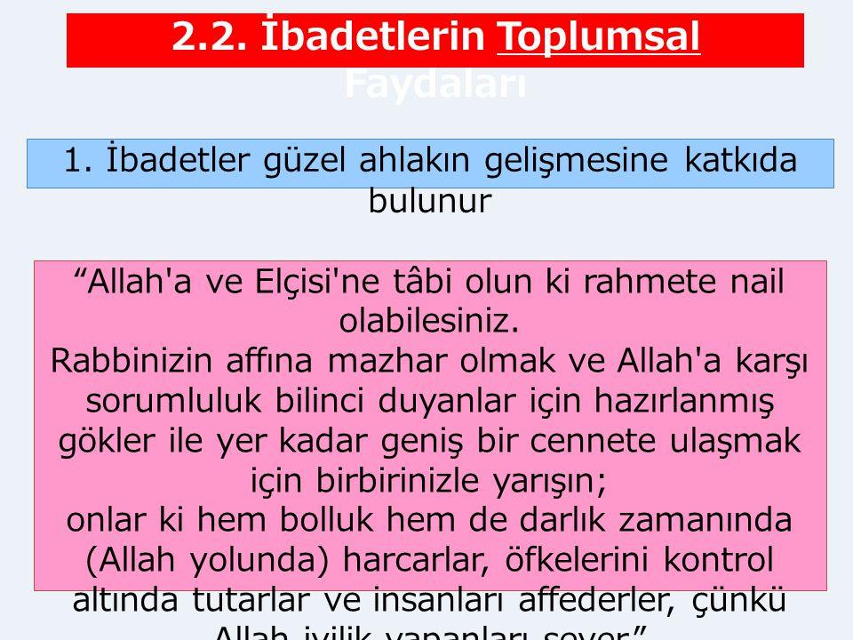 """1. İbadetler güzel ahlakın gelişmesine katkıda bulunur 2.2. İbadetlerin Toplumsal Faydaları """"Allah'a ve Elçisi'ne tâbi olun ki rahmete nail olabilesin"""