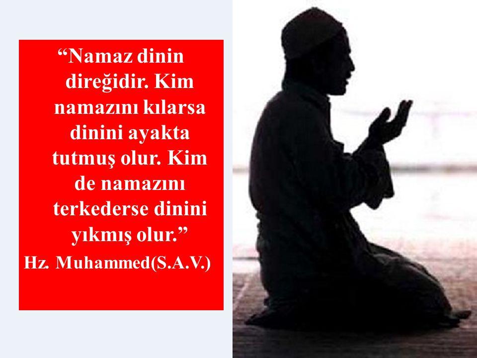 """""""Namaz dinin direğidir. Kim namazını kılarsa dinini ayakta tutmuş olur. Kim de namazını terkederse dinini yıkmış olur."""" Hz. Muhammed(S.A.V.)"""