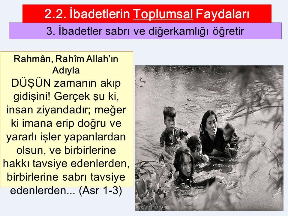 27 3. İbadetler sabrı ve diğerkamlığı öğretir 2.2. İbadetlerin Toplumsal Faydaları Rahmân, Rahîm Allah'ın Adıyla DÜŞÜN zamanın akıp gidişini! Gerçek ş
