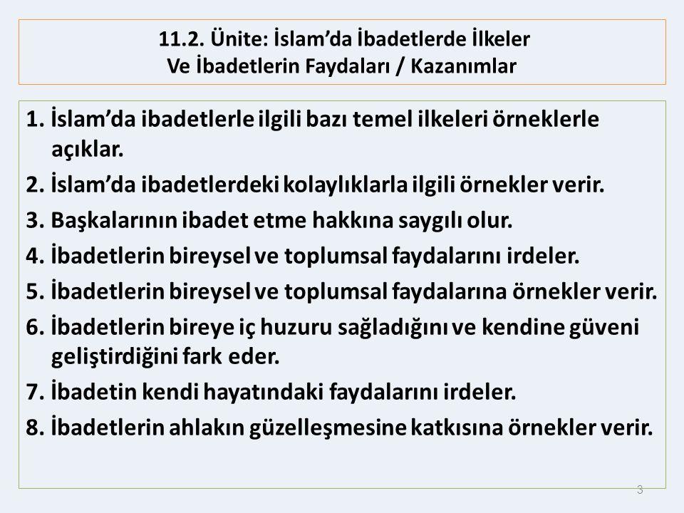 3 11.2. Ünite: İslam'da İbadetlerde İlkeler Ve İbadetlerin Faydaları / Kazanımlar 1. İslam'da ibadetlerle ilgili bazı temel ilkeleri örneklerle açıkla