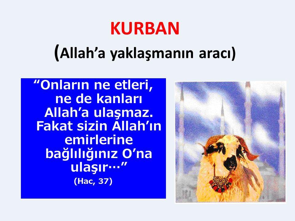 """KURBAN ( Allah'a yaklaşmanın aracı) """"Onların ne etleri, ne de kanları Allah'a ulaşmaz. Fakat sizin Allah'ın emirlerine bağlılığınız O'na ulaşır…"""" (Hac"""