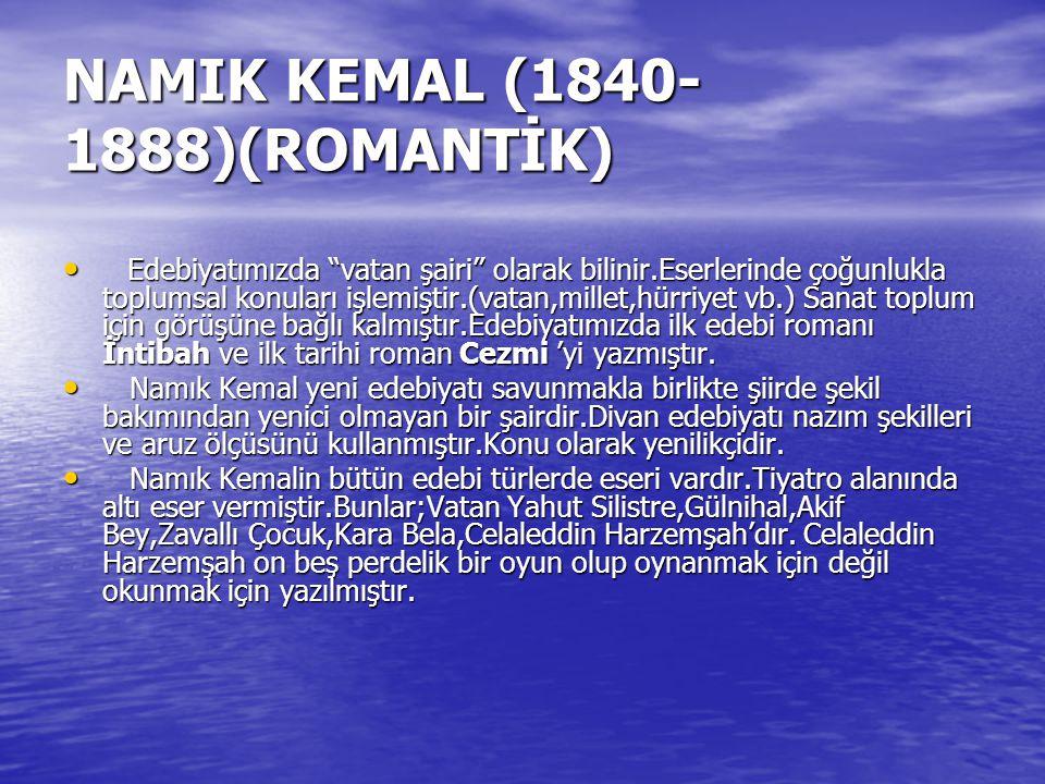 """NAMIK KEMAL (1840- 1888)(ROMANTİK) Edebiyatımızda """"vatan şairi"""" olarak bilinir.Eserlerinde çoğunlukla toplumsal konuları işlemiştir.(vatan,millet,hürr"""