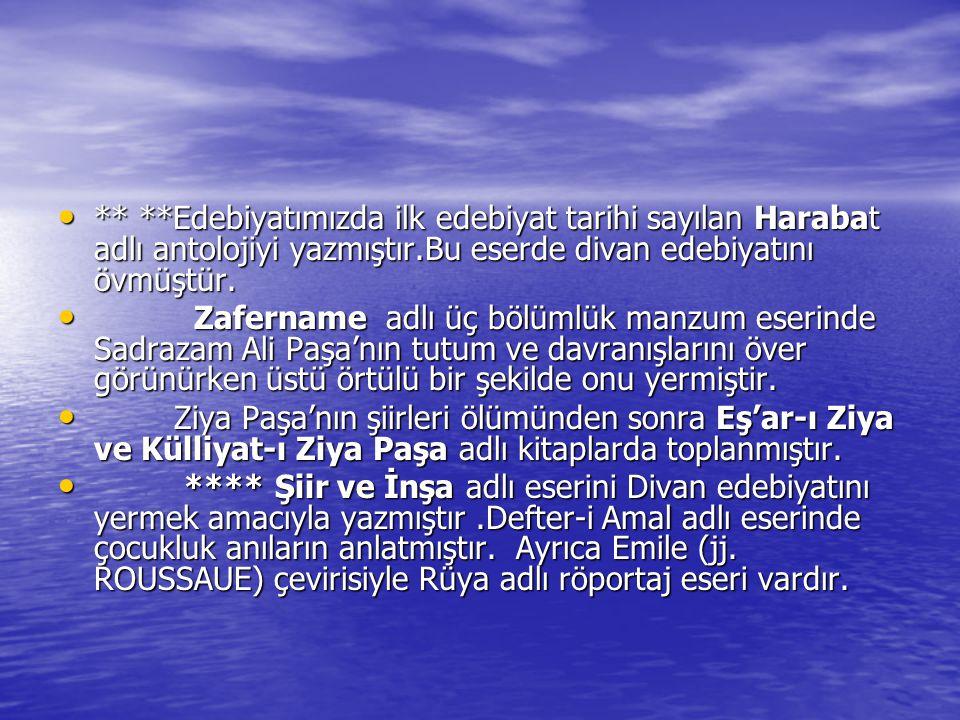 ** **Edebiyatımızda ilk edebiyat tarihi sayılan Harabat adlı antolojiyi yazmıştır.Bu eserde divan edebiyatını övmüştür. Z Zafername adlı üç bölümlük m