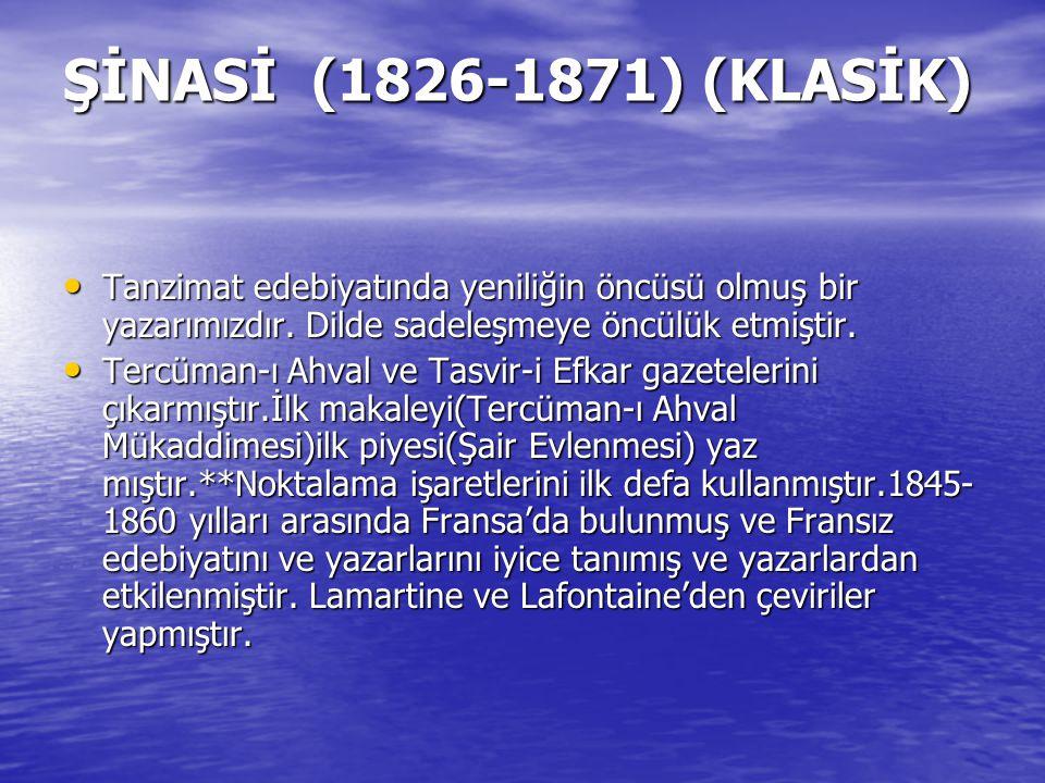 ŞİNASİ (1826-1871) (KLASİK) Tanzimat edebiyatında yeniliğin öncüsü olmuş bir yazarımızdır. Dilde sadeleşmeye öncülük etmiştir. Tanzimat edebiyatında y