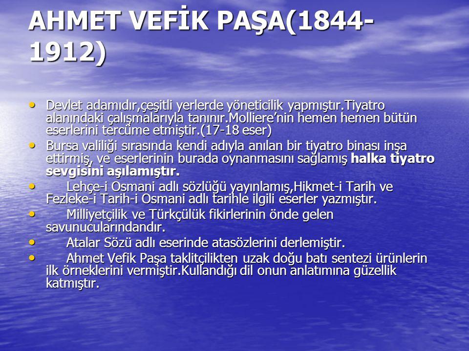 AHMET VEFİK PAŞA(1844- 1912) Devlet adamıdır,çeşitli yerlerde yöneticilik yapmıştır.Tiyatro alanındaki çalışmalarıyla tanınır.Molliere'nin hemen hemen