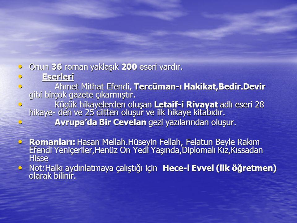 Onun 36 roman yaklaşık 200 eseri vardır. Onun 36 roman yaklaşık 200 eseri vardır. Eserleri Eserleri Ahmet Mithat Efendi, Tercüman-ı Hakikat,Bedir.Devi