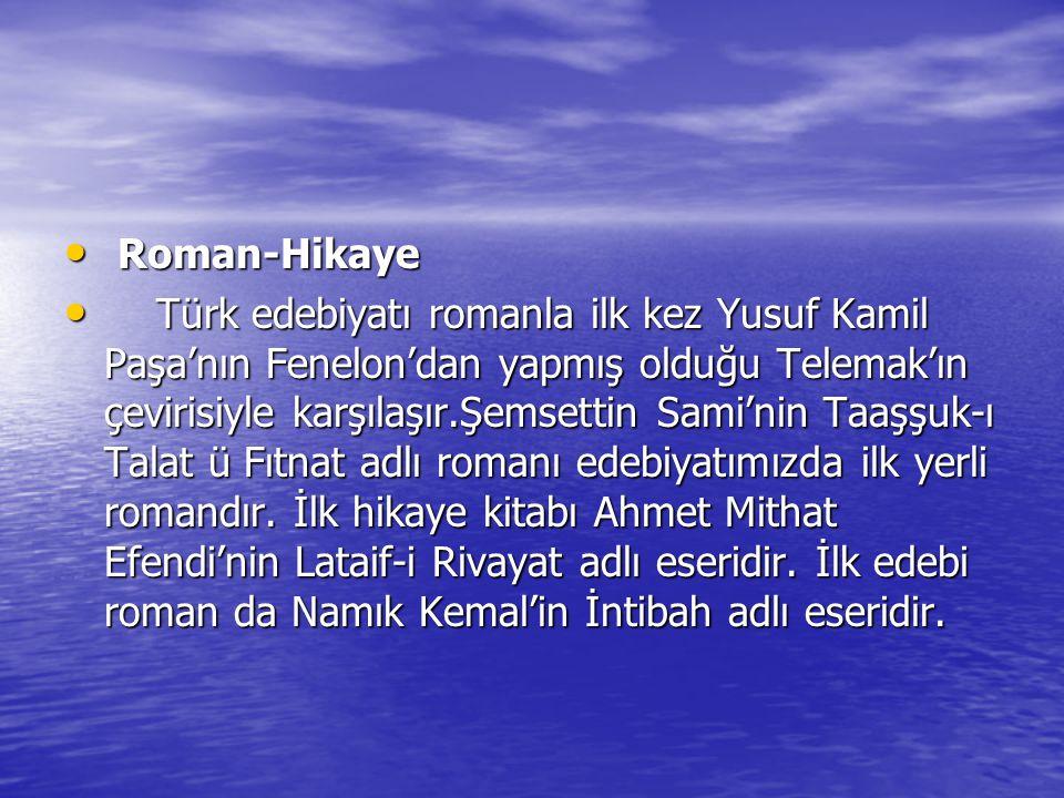Roman-Hikaye Roman-Hikaye Türk edebiyatı romanla ilk kez Yusuf Kamil Paşa'nın Fenelon'dan yapmış olduğu Telemak'ın çevirisiyle karşılaşır.Şemsettin Sa