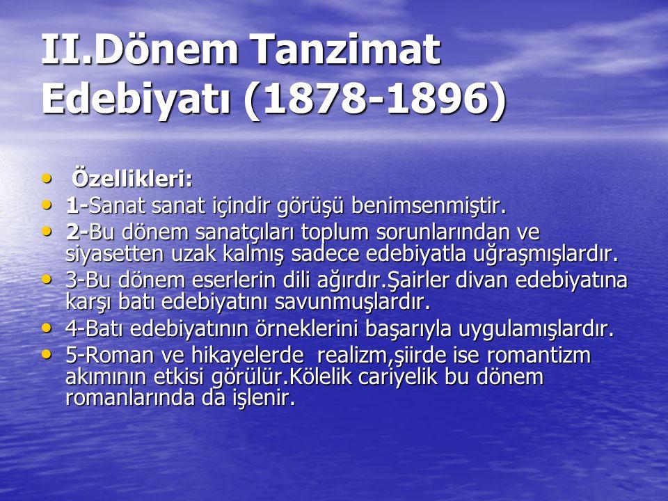 II.Dönem Tanzimat Edebiyatı (1878-1896) Özellikleri: Özellikleri: 1-Sanat sanat içindir görüşü benimsenmiştir. 1-Sanat sanat içindir görüşü benimsenmi