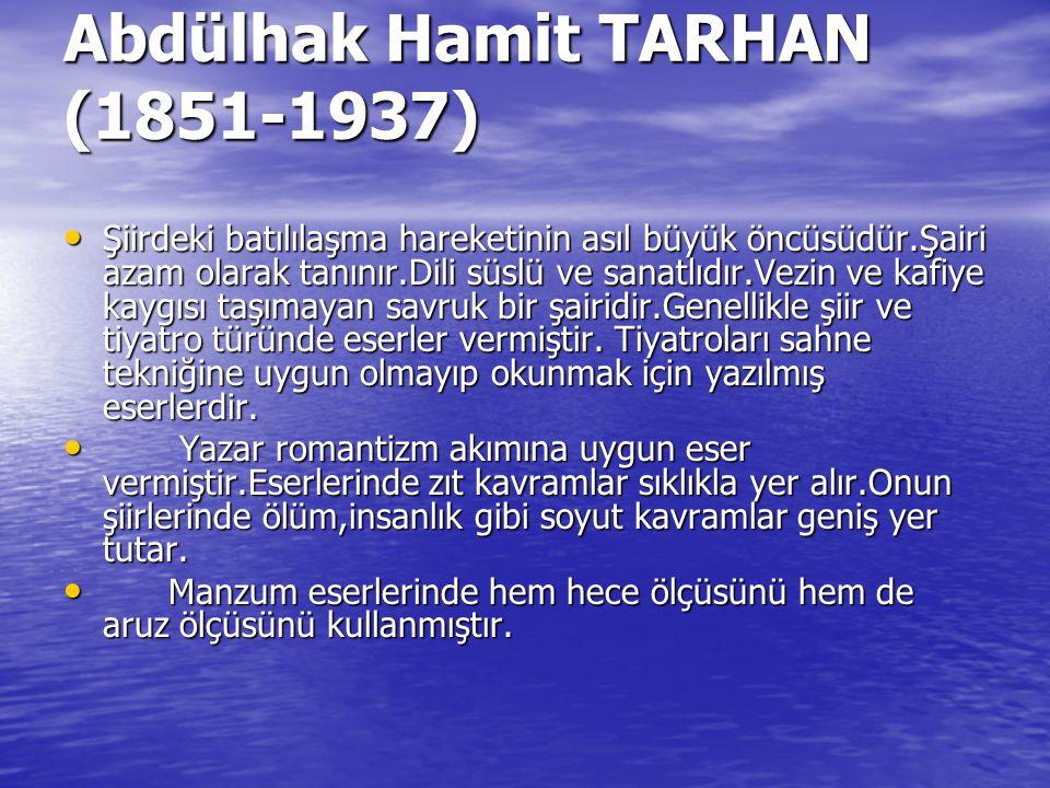 Abdülhak Hamit TARHAN (1851-1937) Şiirdeki batılılaşma hareketinin asıl büyük öncüsüdür.Şairi azam olarak tanınır.Dili süslü ve sanatlıdır.Vezin ve ka