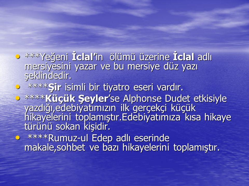 ***Yeğeni İclal'in ölümü üzerine İclal adlı mersiyesini yazar ve bu mersiye düz yazı şeklindedir. ***Yeğeni İclal'in ölümü üzerine İclal adlı mersiyes