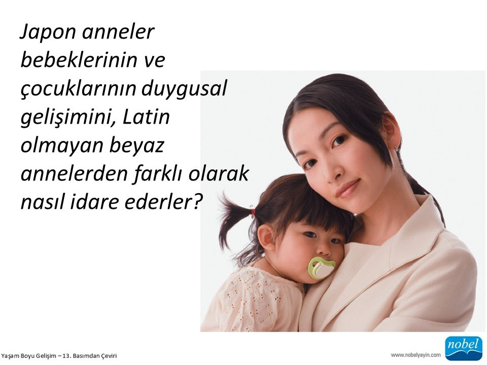 Japon anneler bebeklerinin ve çocuklarının duygusal gelişimini, Latin olmayan beyaz annelerden farklı olarak nasıl idare ederler?