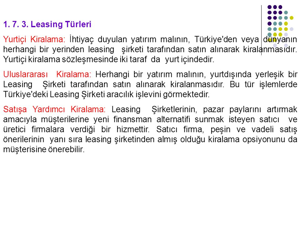 1. 7. 3. Leasing Türleri Yurtiçi Kiralama: İhtiyaç duyulan yatırım malının, Türkiye'den veya dünyanın herhangi bir yerinden leasing şirketi tarafından