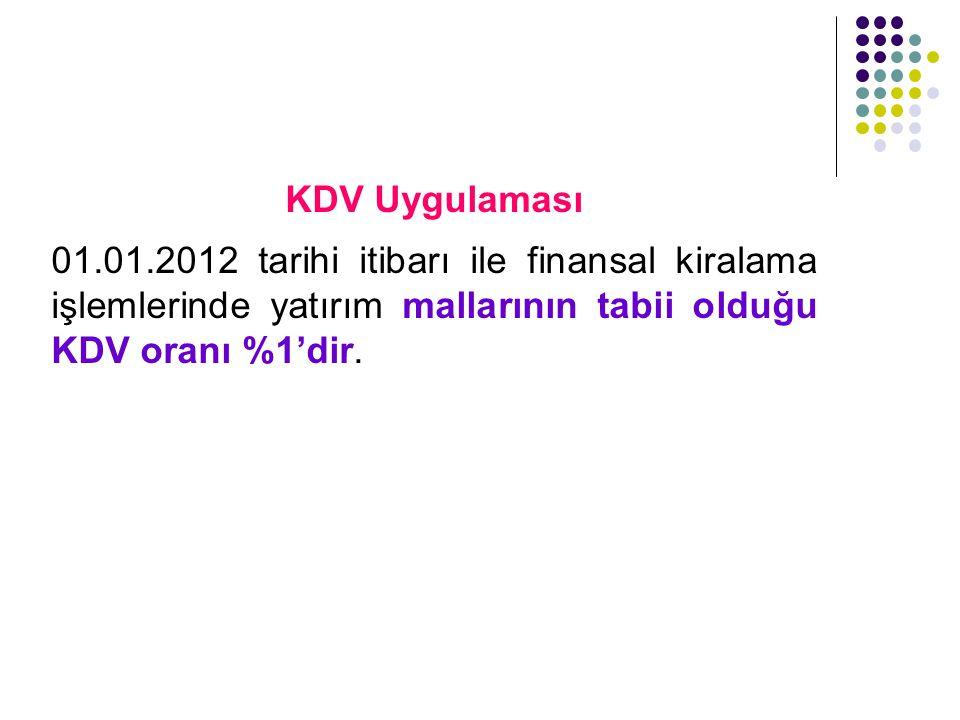 KDV Uygulaması 01.01.2012 tarihi itibarı ile finansal kiralama işlemlerinde yatırım mallarının tabii olduğu KDV oranı %1'dir.