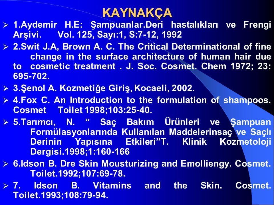 KAYNAKÇA  1.Aydemir H.E: Şampuanlar.Deri hastalıkları ve Frengi Arşivi. Vol. 125, Sayı:1, S:7-12, 1992  2.Swit J.A, Brown A. C. The Critical Determi