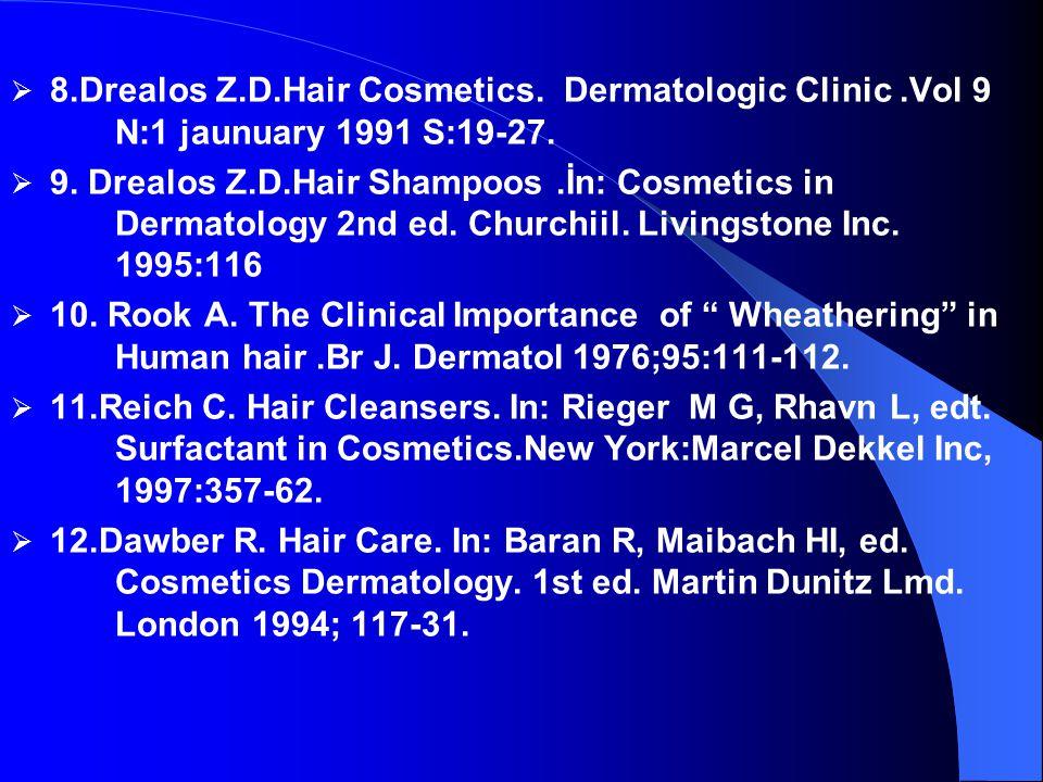  8.Drealos Z.D.Hair Cosmetics. Dermatologic Clinic.Vol 9 N:1 jaunuary 1991 S:19-27.  9. Drealos Z.D.Hair Shampoos.İn: Cosmetics in Dermatology 2nd e