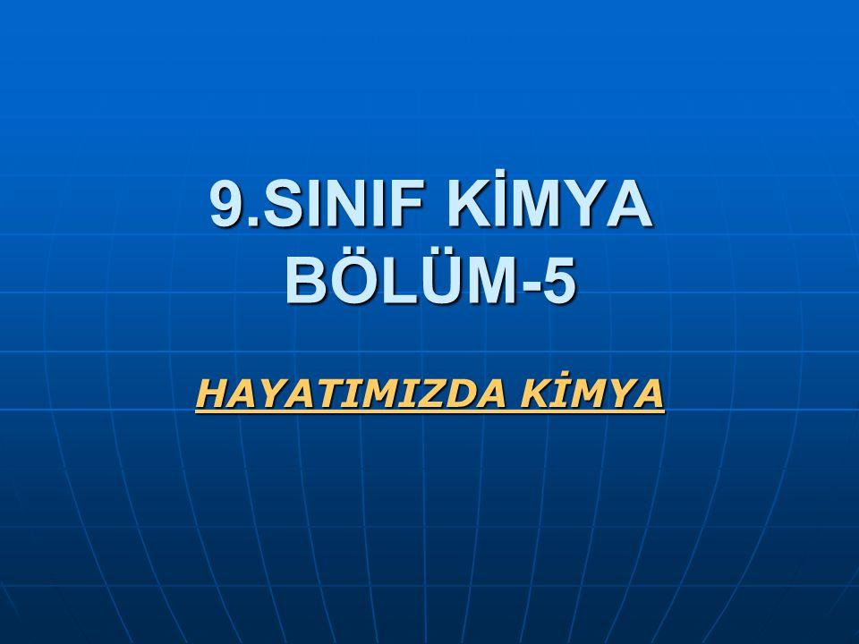 9.SINIF KİMYA BÖLÜM-5 HAYATIMIZDA KİMYA