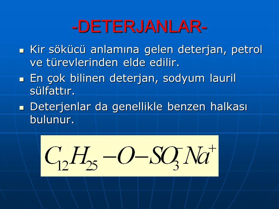 -DETERJANLAR- Kir sökücü anlamına gelen deterjan, petrol ve türevlerinden elde edilir. Kir sökücü anlamına gelen deterjan, petrol ve türevlerinden eld