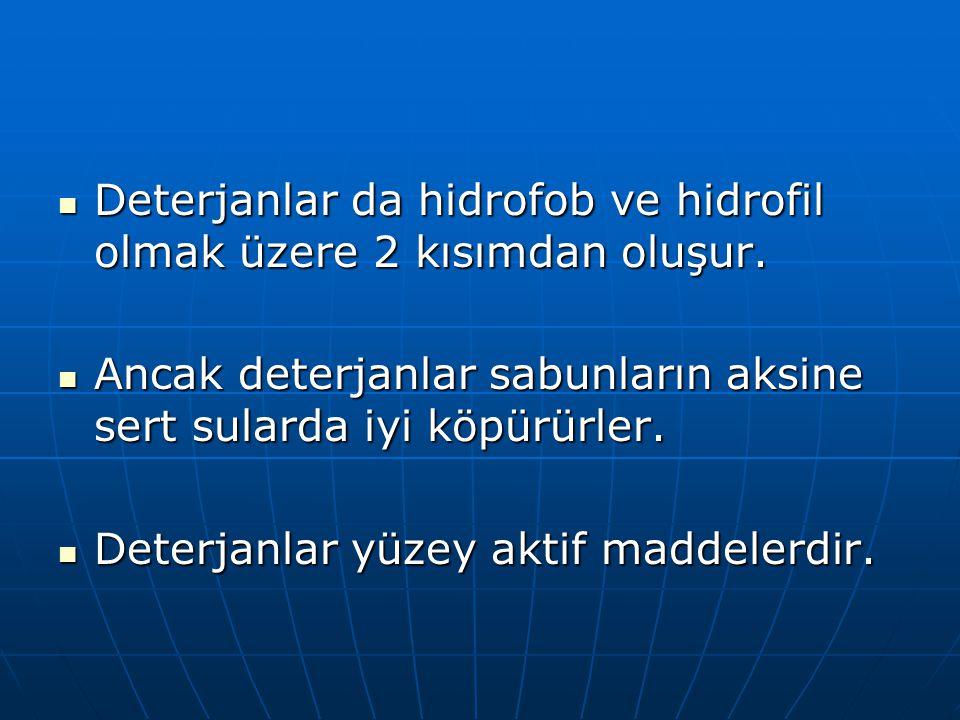 Deterjanlar da hidrofob ve hidrofil olmak üzere 2 kısımdan oluşur. Deterjanlar da hidrofob ve hidrofil olmak üzere 2 kısımdan oluşur. Ancak deterjanla