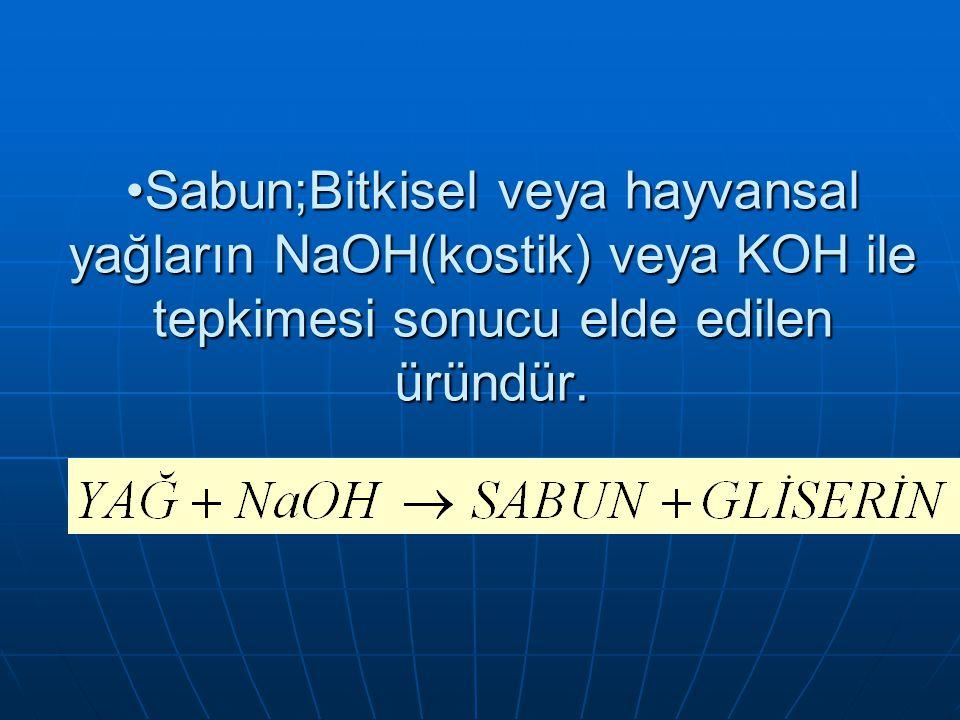 Sabun;Bitkisel veya hayvansal yağların NaOH(kostik) veya KOH ile tepkimesi sonucu elde edilen üründür.Sabun;Bitkisel veya hayvansal yağların NaOH(kostik) veya KOH ile tepkimesi sonucu elde edilen üründür.