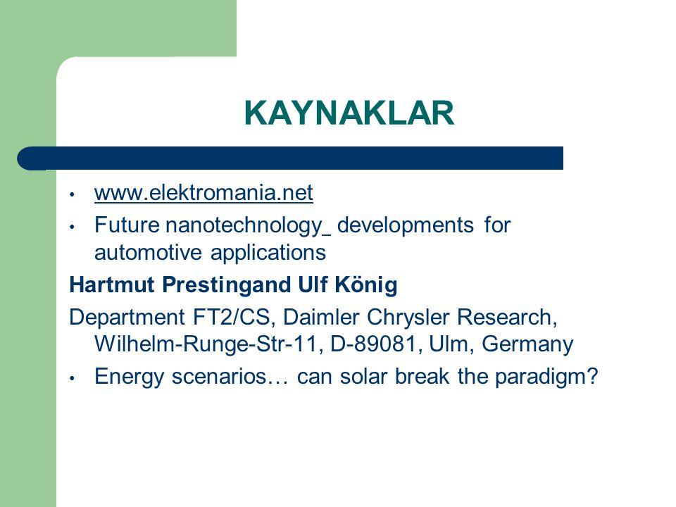 KAYNAKLAR www.elektromania.net Future nanotechnology developments for automotive applications Hartmut Prestingand Ulf König Department FT2/CS, Daimler Chrysler Research, Wilhelm-Runge-Str-11, D-89081, Ulm, Germany Energy scenarios… can solar break the paradigm?