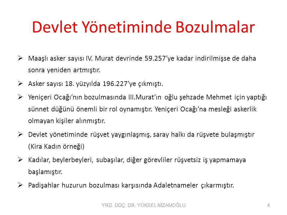 Devlet Yönetiminde Bozulmalar  Maaşlı asker sayısı IV. Murat devrinde 59.257'ye kadar indirilmişse de daha sonra yeniden artmıştır.  Asker sayısı 18