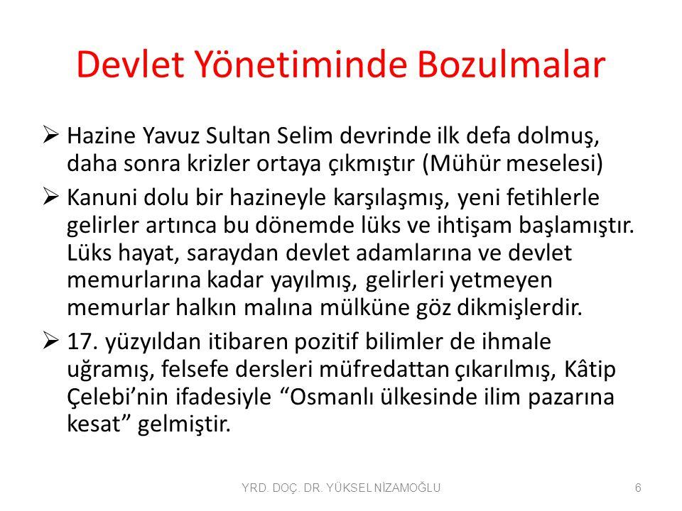Devlet Yönetiminde Bozulmalar  Hazine Yavuz Sultan Selim devrinde ilk defa dolmuş, daha sonra krizler ortaya çıkmıştır (Mühür meselesi)  Kanuni dolu