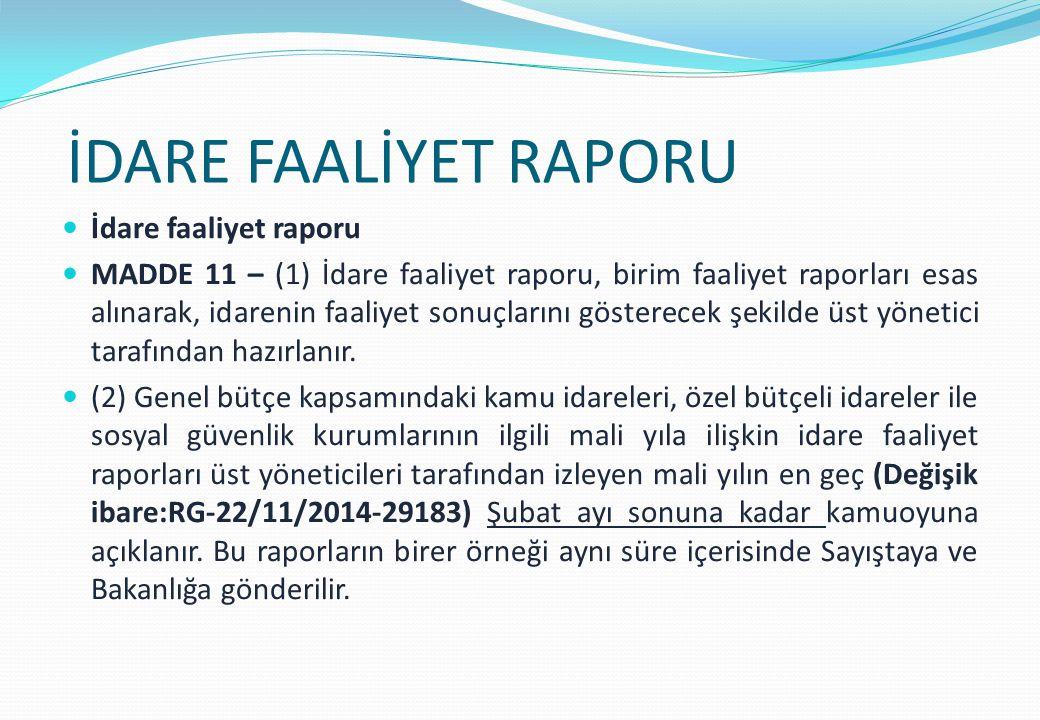 İDARE FAALİYET RAPORU İdare faaliyet raporu MADDE 11 – (1) İdare faaliyet raporu, birim faaliyet raporları esas alınarak, idarenin faaliyet sonuçlarını gösterecek şekilde üst yönetici tarafından hazırlanır.