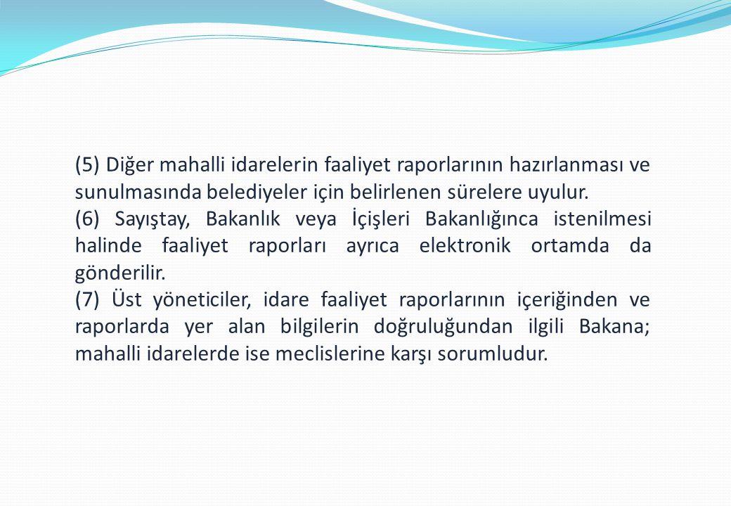 (5) Diğer mahalli idarelerin faaliyet raporlarının hazırlanması ve sunulmasında belediyeler için belirlenen sürelere uyulur.