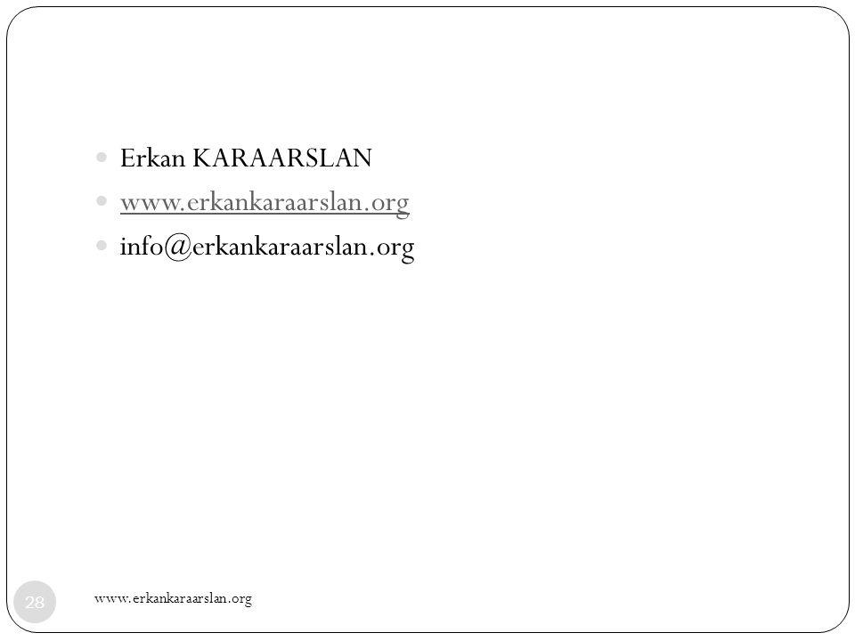 Erkan KARAARSLAN www.erkankaraarslan.org info@erkankaraarslan.org 28 www.erkankaraarslan.org