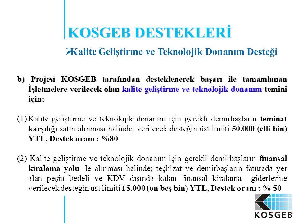 b) Projesi KOSGEB tarafından desteklenerek başarı ile tamamlanan İşletmelere verilecek olan kalite geliştirme ve teknolojik donanım temini için; (1)Ka