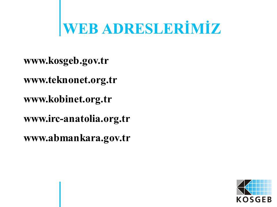 WEB ADRESLERİMİZ www.kosgeb.gov.tr www.teknonet.org.tr www.kobinet.org.tr www.irc-anatolia.org.tr www.abmankara.gov.tr