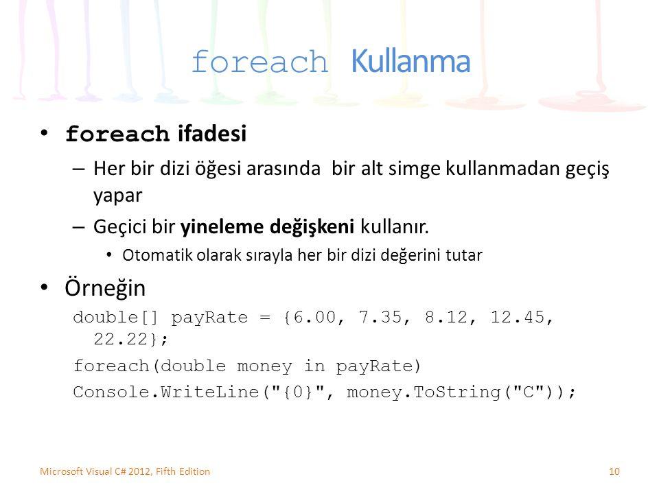 foreach Kullanma foreach ifadesi – Her bir dizi öğesi arasında bir alt simge kullanmadan geçiş yapar – Geçici bir yineleme değişkeni kullanır. Otomati