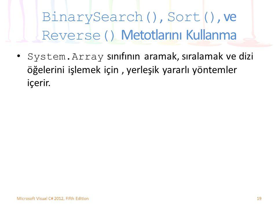 BinarySearch(), Sort(), ve Reverse() Metotlarını Kullanma System.Array sınıfının aramak, sıralamak ve dizi öğelerini işlemek için, yerleşik yararlı yö