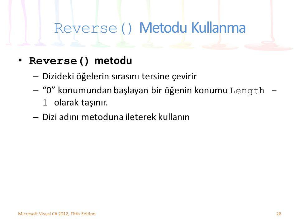 """Reverse() Metodu Kullanma Reverse() metodu – Dizideki öğelerin sırasını tersine çevirir – """"0"""" konumundan başlayan bir öğenin konumu Length – 1 olarak"""