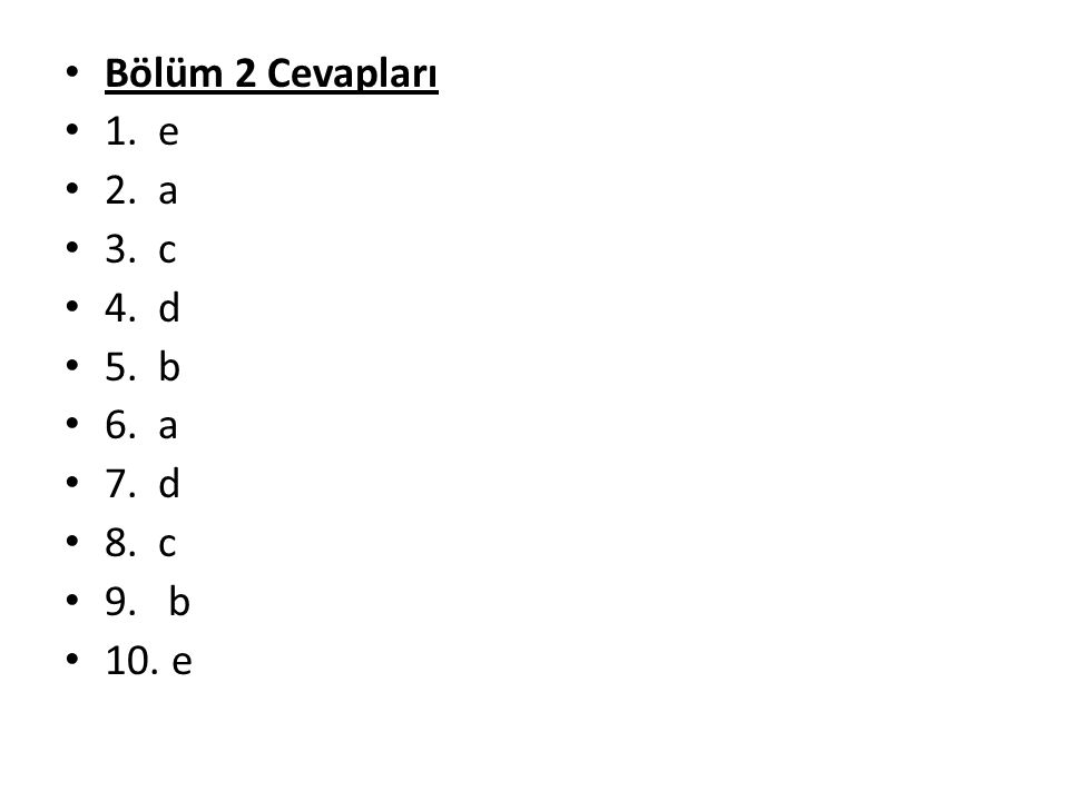 Bölüm 2 Cevapları 1. e 2. a 3. c 4. d 5. b 6. a 7. d 8. c 9. b 10. e